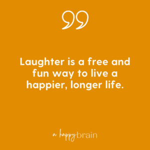 Laughter is a free and fun way to live a happier, longer life.