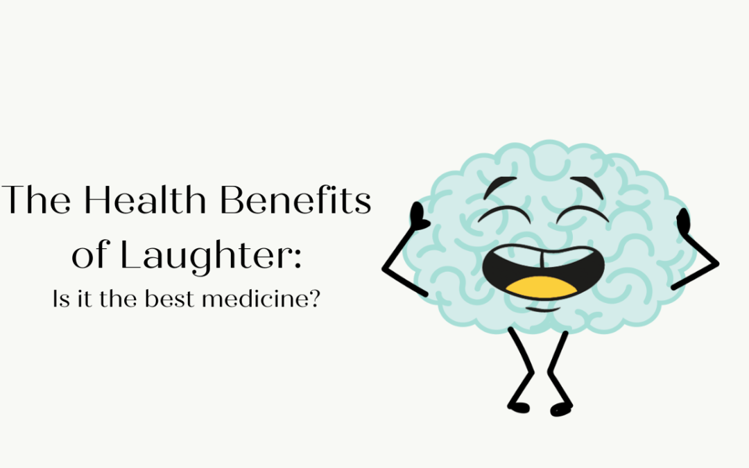 The Health Benefits of Laughter – Is it the best medicine?
